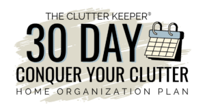The Clutter Keeper 30 Day Conquer Your Clutter Home Organization Plan